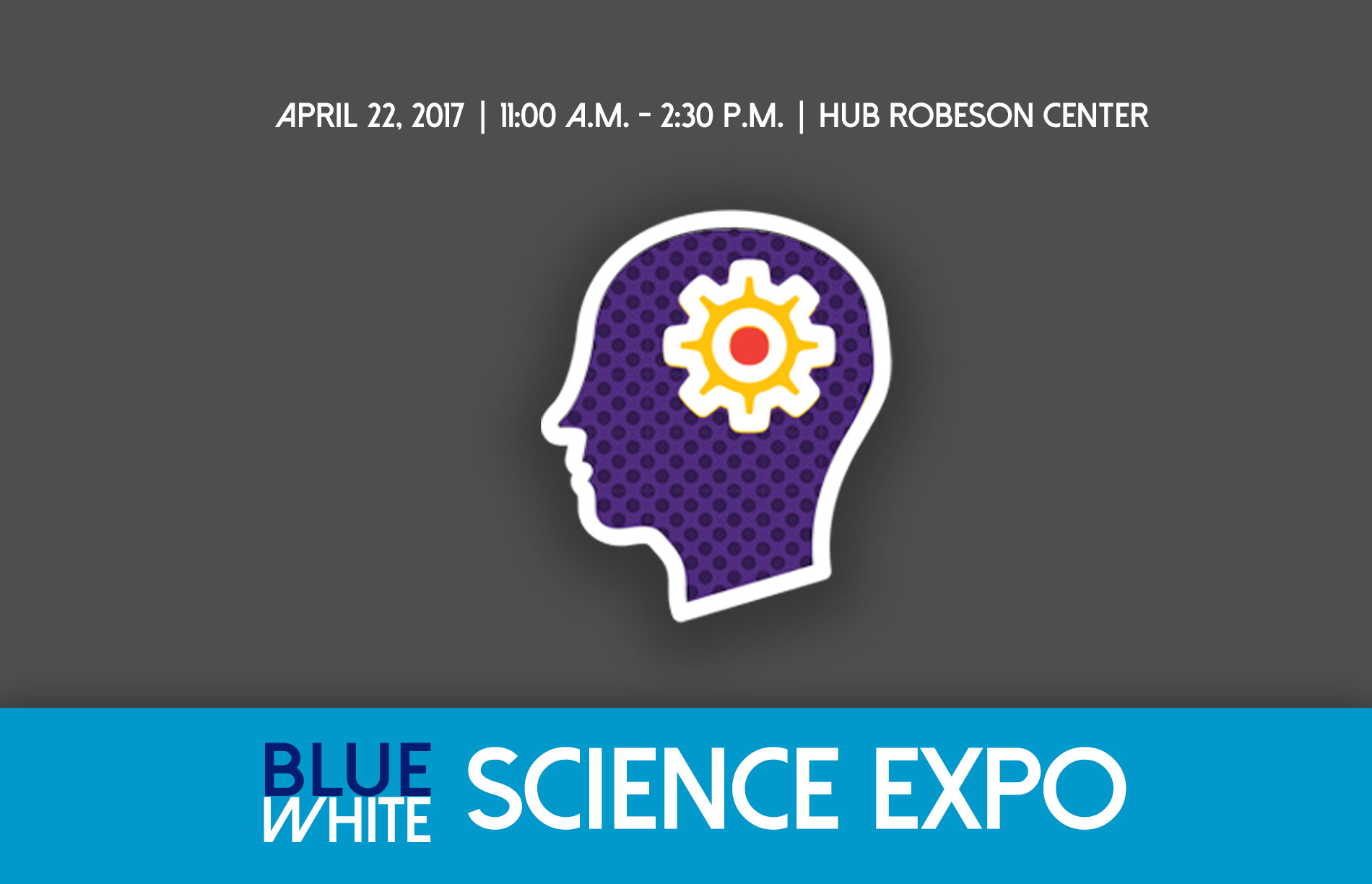 April 22, 2017, 11 a.m. - 2:30 p.m., Hub Robeson Center, Blue-White Science Expo